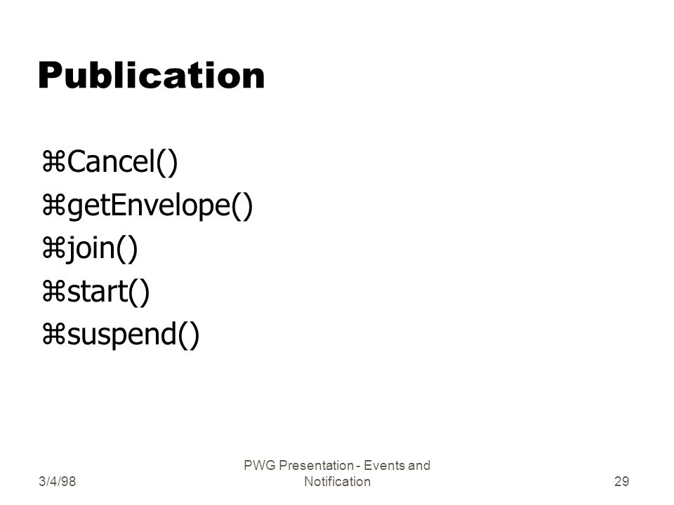 3/4/98 PWG Presentation - Events and Notification29 Publication zCancel() zgetEnvelope() zjoin() zstart() zsuspend()