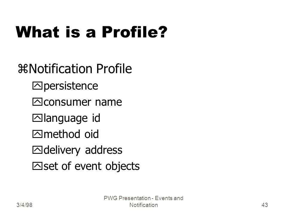 3/4/98 PWG Presentation - Events and Notification43 What is a Profile.