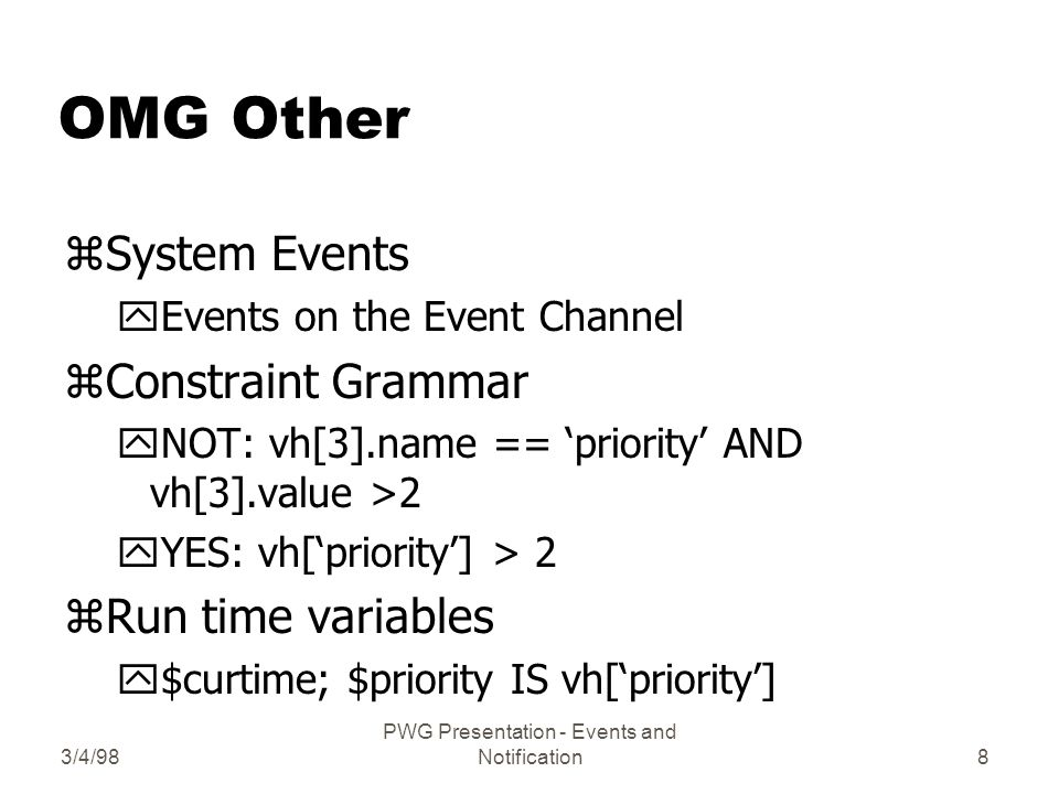 3/4/98 PWG Presentation - Events and Notification19 TOG: Filters z#define ems_c_attr_op_eq (0) z#define ems_c_attr_op_gt (1) z#define ems_c_attr_op_lt (2) z#define ems_c_attr_op_ge (3) z#define ems_c_attr_op_le (4) z#define ems_c_attr_op_ne (5) z#define ems_c_attr_op_bitand (6) z#define ems_c_attr_op_substr (7)