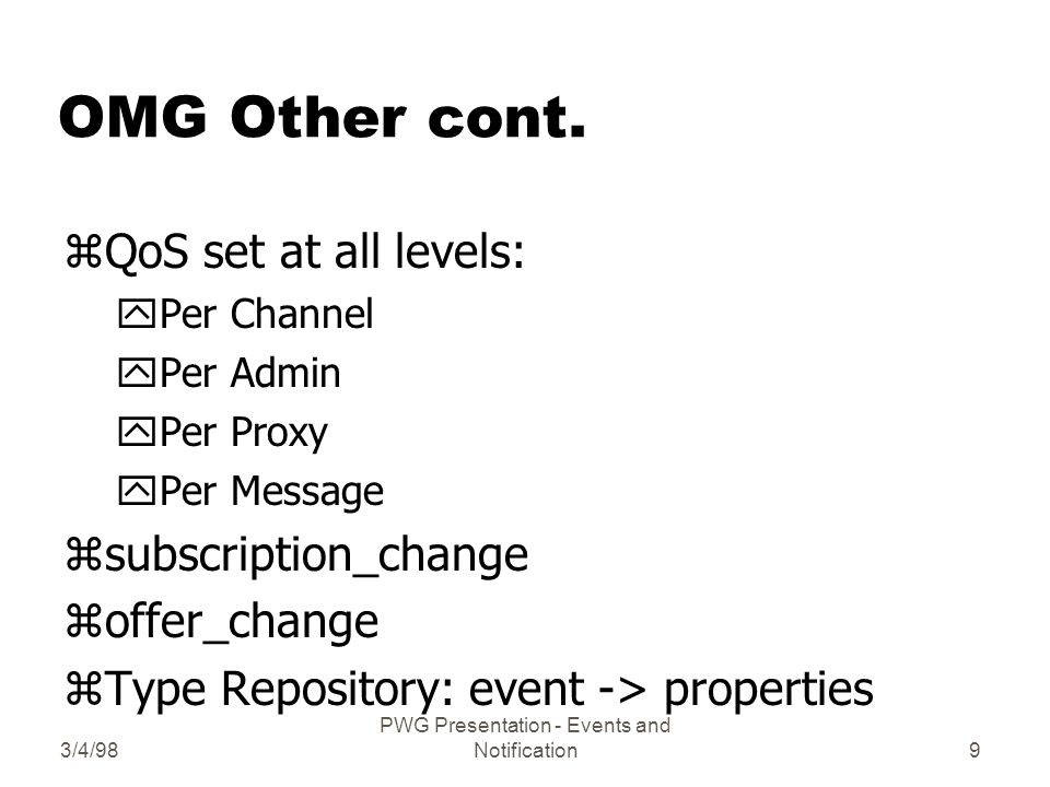 3/4/98 PWG Presentation - Events and Notification30 Session zgetConnection() zisGuaranteedAllowed() zisPublishAllowed() zisSubscribeAllowed() zpublish(), subscribe() zrequest(), reply() (solicit(MH)) zTransaction Support