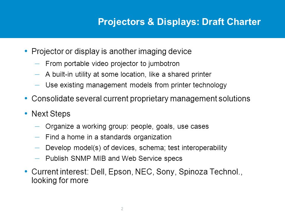 2 Projectors & Displays: Draft Charter Projector or display is another imaging device – From portable video projector to jumbotron – A built-in utilit