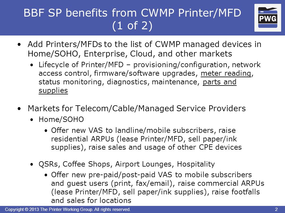 2Copyright © 2013 The Printer Working Group. All rights reserved. BBF SP benefits from CWMP Printer/MFD (1 of 2) 2 Add Printers/MFDs to the list of CW
