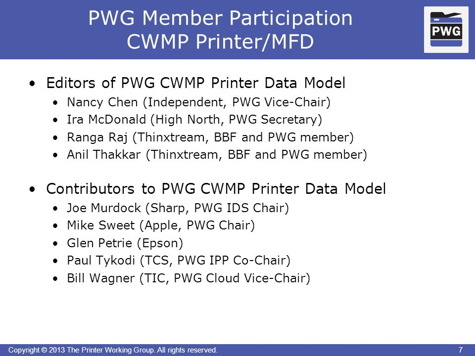 7Copyright © 2013 The Printer Working Group. All rights reserved. PWG Member Participation CWMP Printer/MFD 7 Editors of PWG CWMP Printer Data Model N