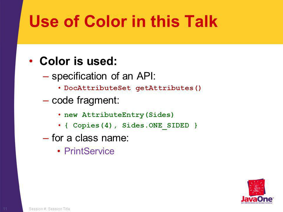 Session #, Session Title11 Use of Color in this Talk Color is used: –specification of an API: DocAttributeSet getAttributes() –code fragment: new Attr