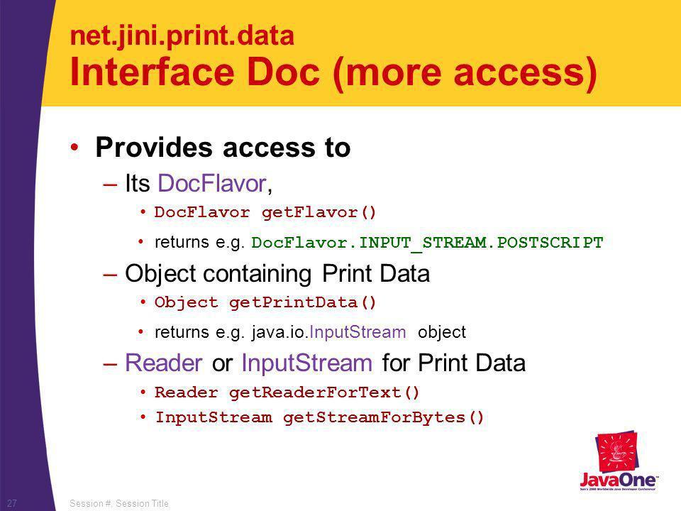 Session #, Session Title27 net.jini.print.data Interface Doc (more access) Provides access to –Its DocFlavor, DocFlavor getFlavor() returns e.g.
