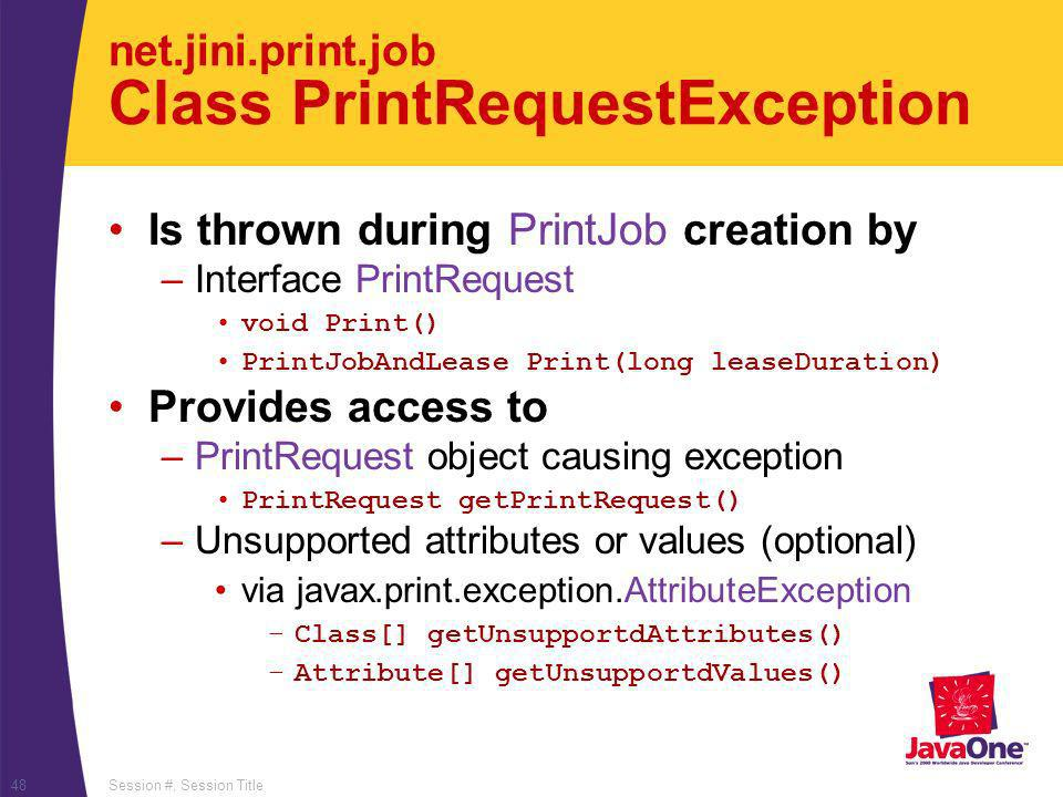 Session #, Session Title48 net.jini.print.job Class PrintRequestException Is thrown during PrintJob creation by –Interface PrintRequest void Print() P