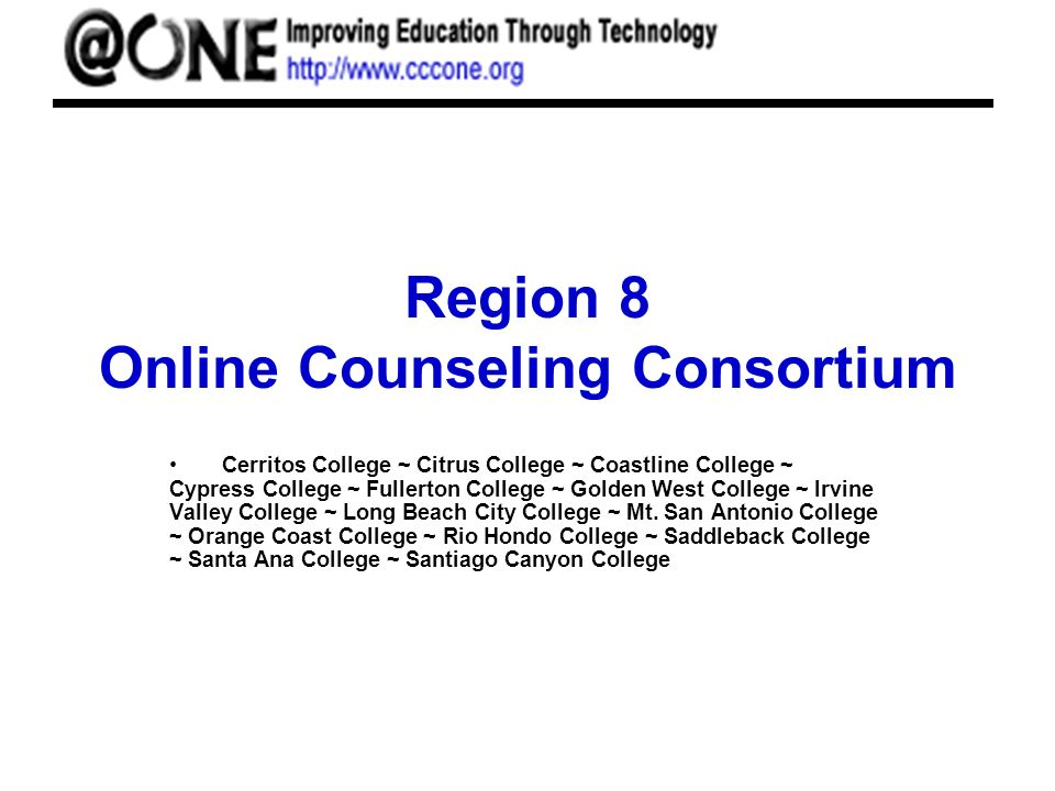 Region 8 Online Counseling Consortium Cerritos College ~ Citrus College ~ Coastline College ~ Cypress College ~ Fullerton College ~ Golden West College ~ Irvine Valley College ~ Long Beach City College ~ Mt.