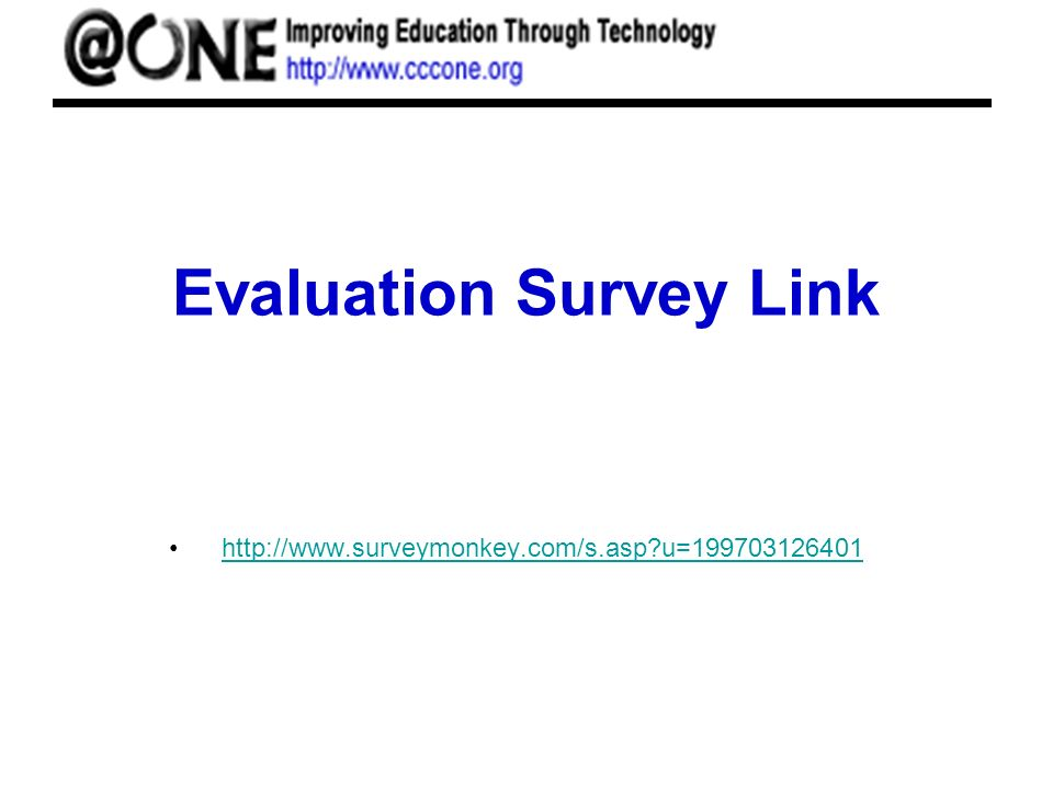 Evaluation Survey Link http://www.surveymonkey.com/s.asp u=199703126401