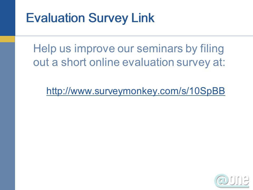 Evaluation Survey Link Help us improve our seminars by filing out a short online evaluation survey at: http://www.surveymonkey.com/s/10SpBB