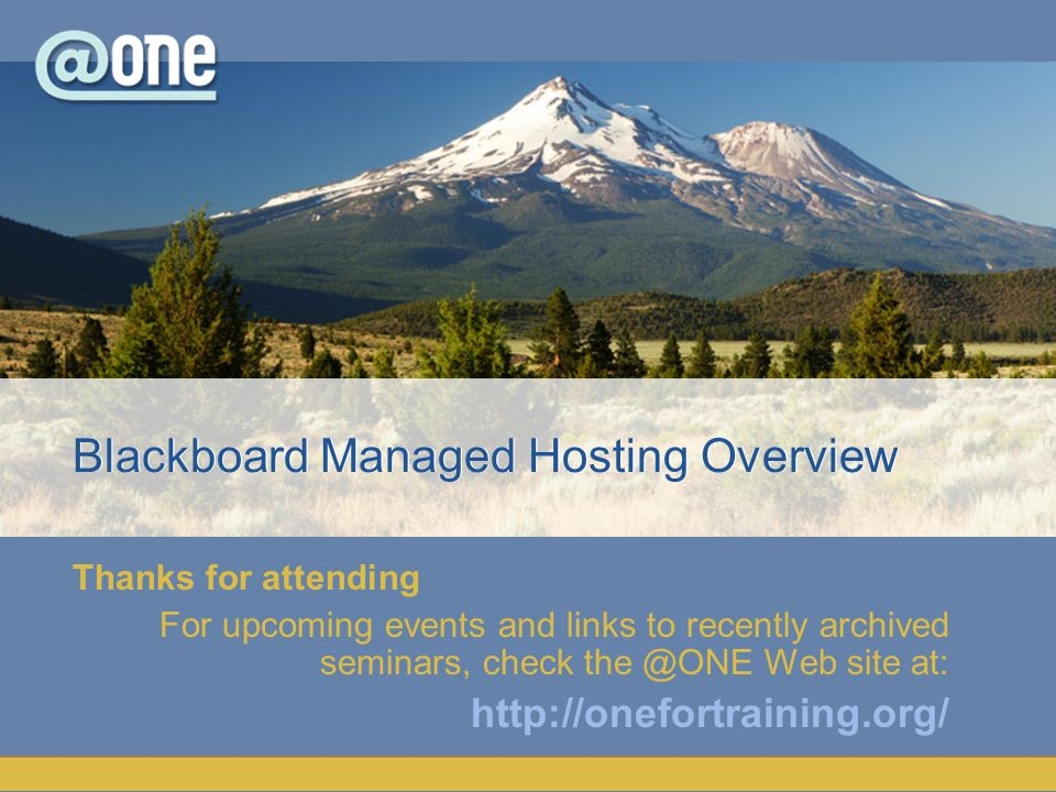 Thanks for attending For upcoming events and links to recently archived seminars, check the @ONE Web site at: http://onefortraining.org/ Blackboard Ma