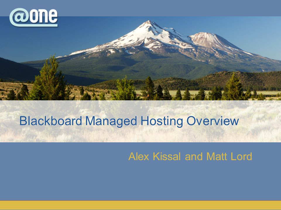 Alex Kissal and Matt Lord Blackboard Managed Hosting Overview