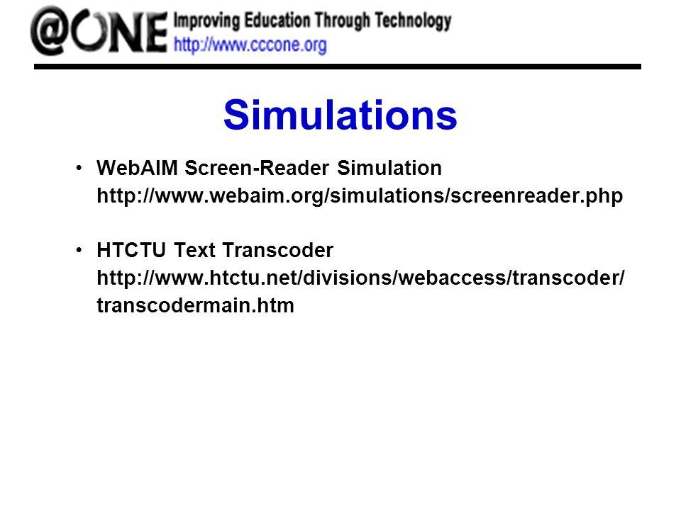 Simulations WebAIM Screen-Reader Simulation http://www.webaim.org/simulations/screenreader.php HTCTU Text Transcoder http://www.htctu.net/divisions/webaccess/transcoder/ transcodermain.htm