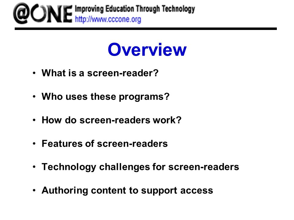 Overview What is a screen-reader. Who uses these programs.