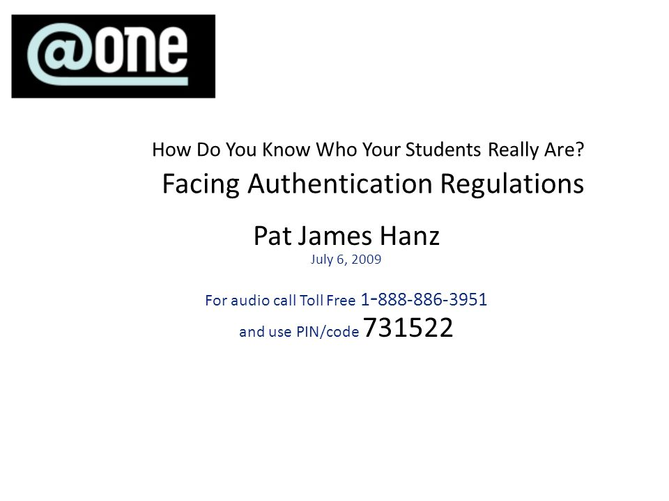 Pat James Hanz July 6, 2009 For audio call Toll Free and use PIN/code How Do You Know Who Your Students Really Are.