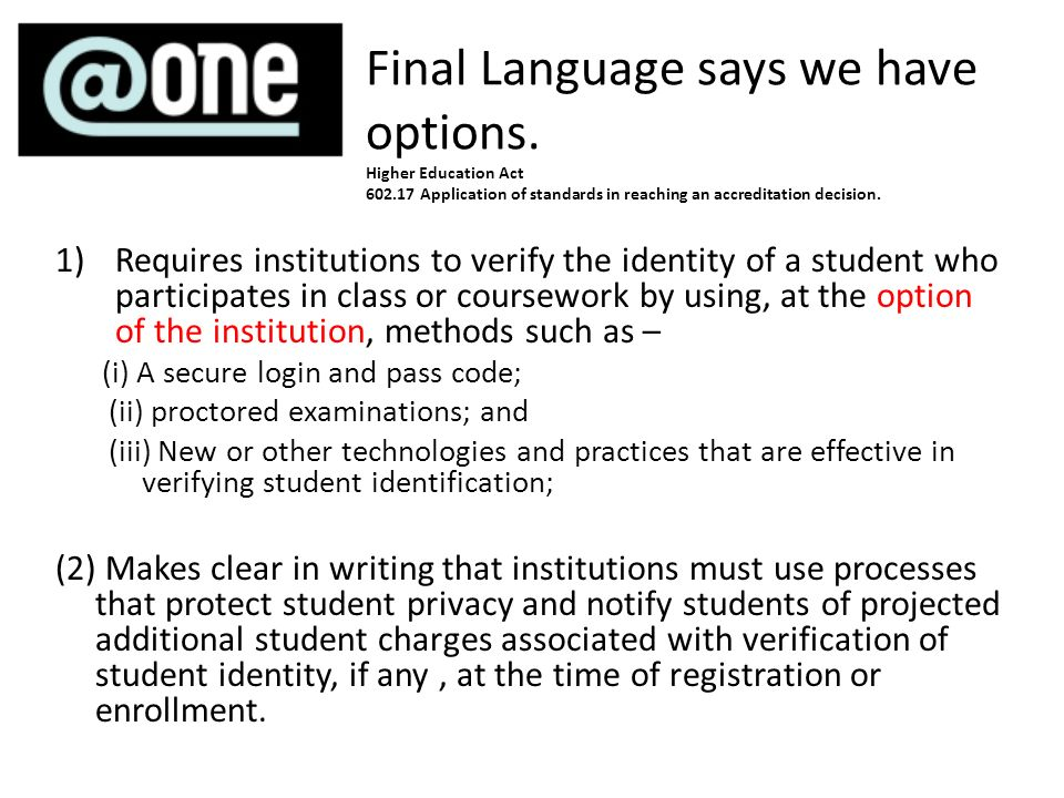 1)Requires institutions to verify the identity of a student who participates in class or coursework by using, at the option of the institution, method