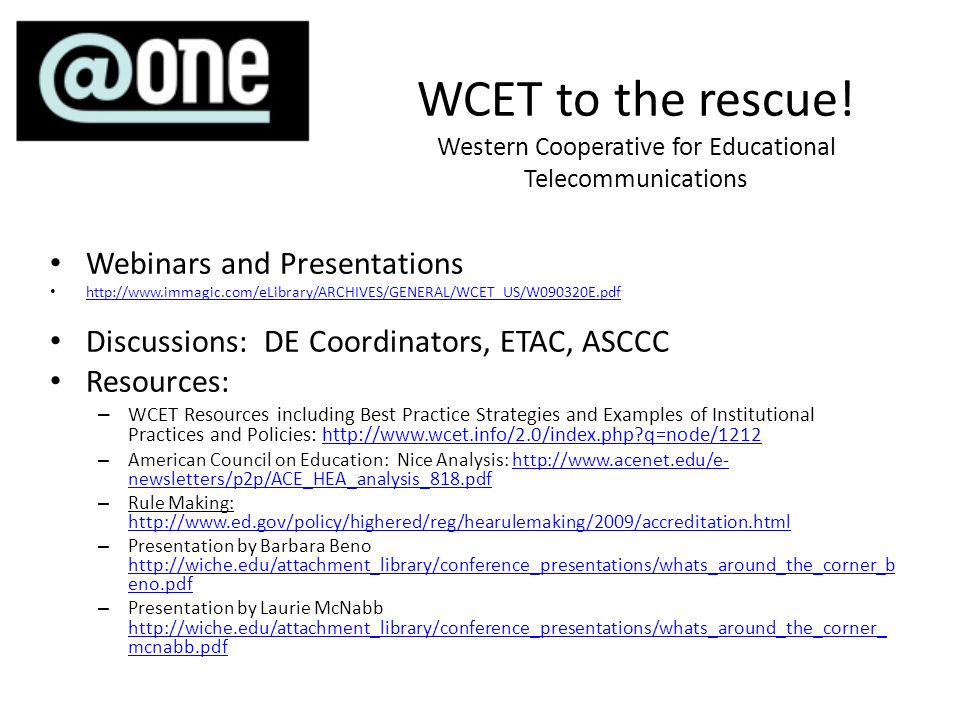 WCET to the rescue! Western Cooperative for Educational Telecommunications Webinars and Presentations http://www.immagic.com/eLibrary/ARCHIVES/GENERAL