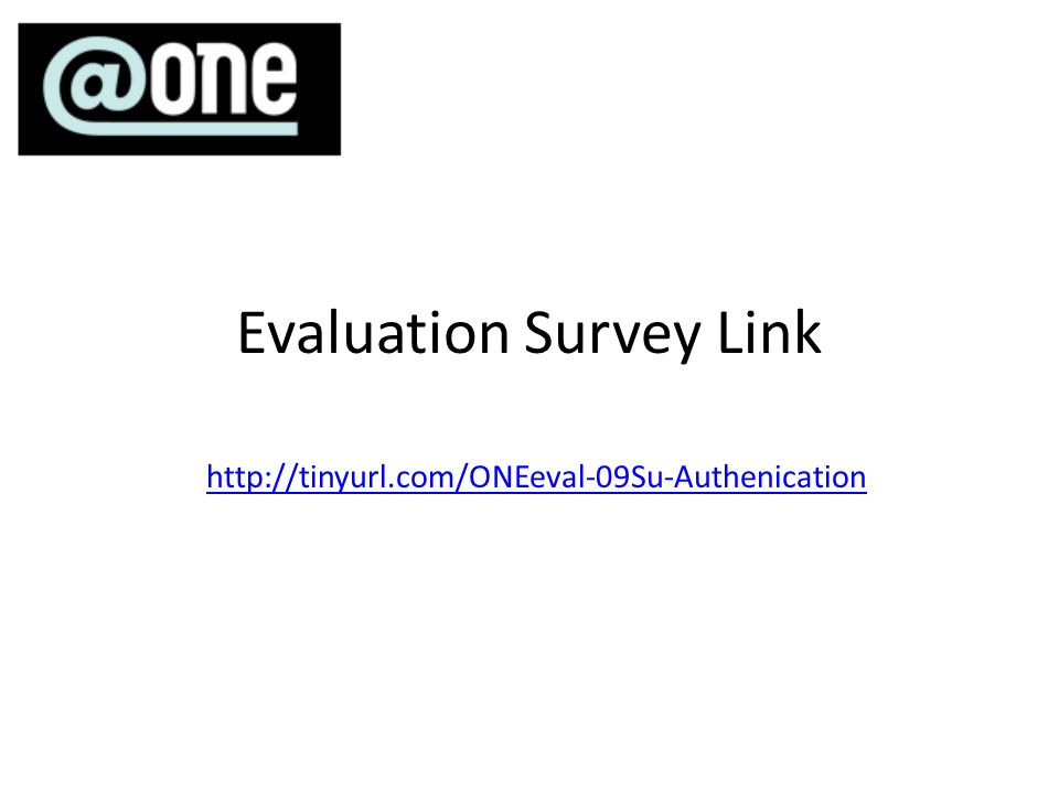Evaluation Survey Link http://tinyurl.com/ONEeval-09Su-Authenication