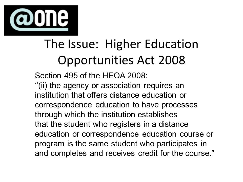 The Issue: Higher Education Opportunities Act 2008 Section 495 of the HEOA 2008: (ii) the agency or association requires an institution that offers di