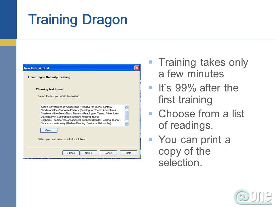 Training Dragon Training takes only a few minutes Its 99% after the first training Choose from a list of readings. You can print a copy of the selecti