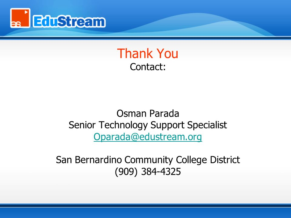 Thank You Contact: Osman Parada Senior Technology Support Specialist San Bernardino Community College District (909)