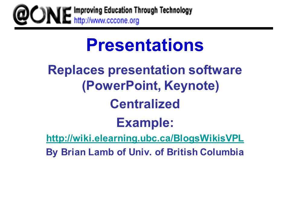 Presentations Replaces presentation software (PowerPoint, Keynote) Centralized Example:   By Brian Lamb of Univ.