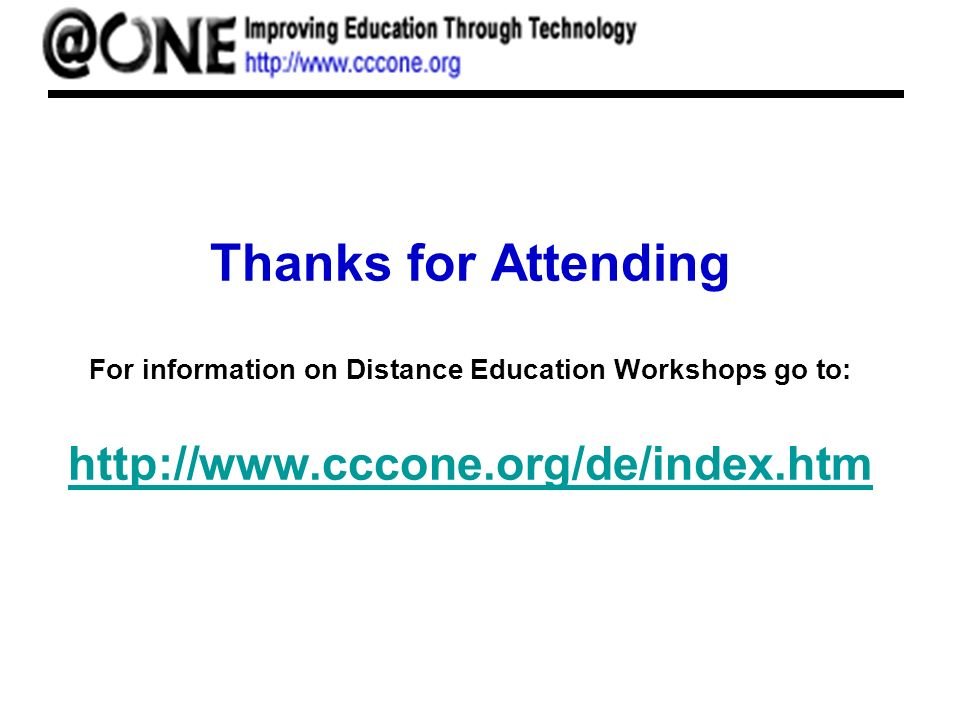 Thanks for Attending For information on Distance Education Workshops go to: