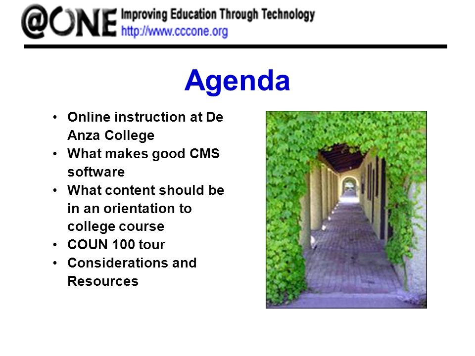 Agenda Online instruction at De Anza College What makes good CMS software What content should be in an orientation to college course COUN 100 tour Con