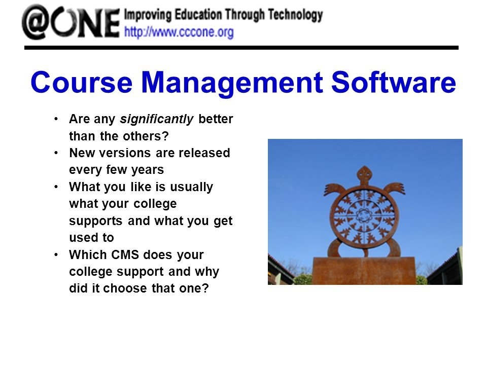 Course Management Software Are any significantly better than the others? New versions are released every few years What you like is usually what your