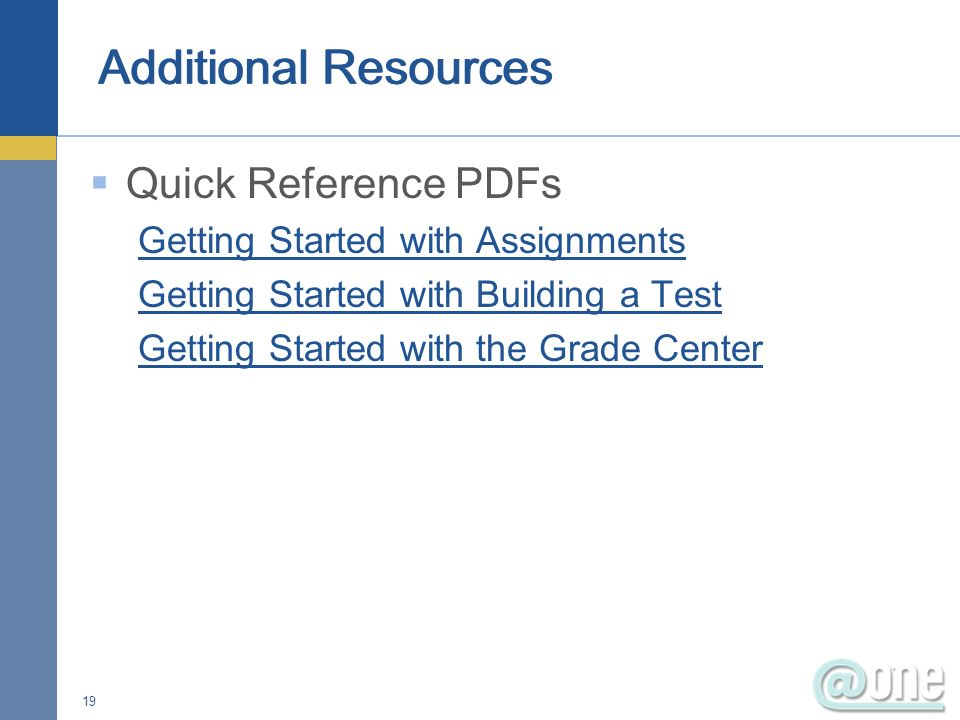 Quick Reference PDFs Getting Started with Assignments Getting Started with Building a Test Getting Started with the Grade Center 19