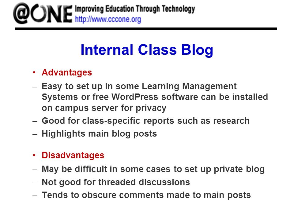Internal Class Blog Advantages –Easy to set up in some Learning Management Systems or free WordPress software can be installed on campus server for pr