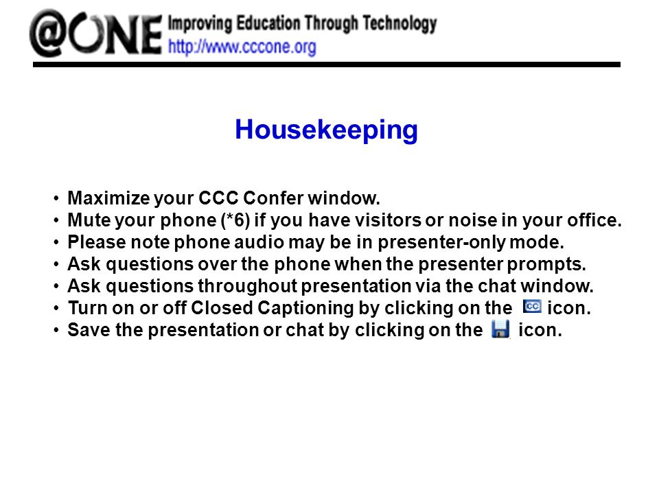 Housekeeping Maximize your CCC Confer window. Mute your phone (*6) if you have visitors or noise in your office. Please note phone audio may be in pre