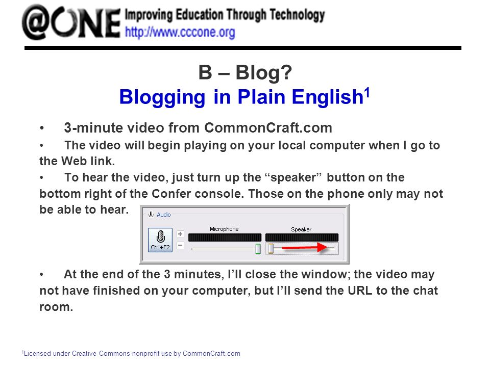 B – Blog? Blogging in Plain English 1 3-minute video from CommonCraft.com The video will begin playing on your local computer when I go to the Web lin