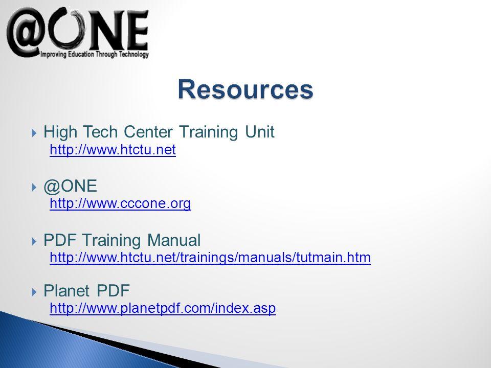 High Tech Center Training Unit http://www.htctu.net @ONE http://www.cccone.org PDF Training Manual http://www.htctu.net/trainings/manuals/tutmain.htm Planet PDF http://www.planetpdf.com/index.asp