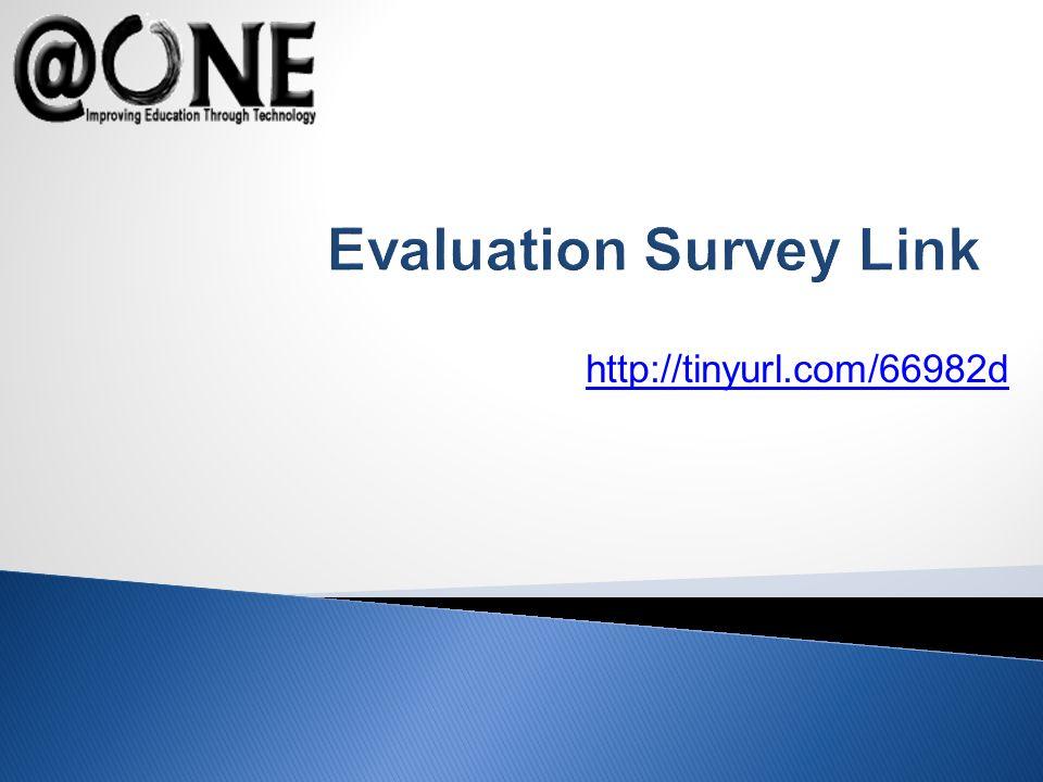 http://tinyurl.com/66982d Evaluation Survey Link