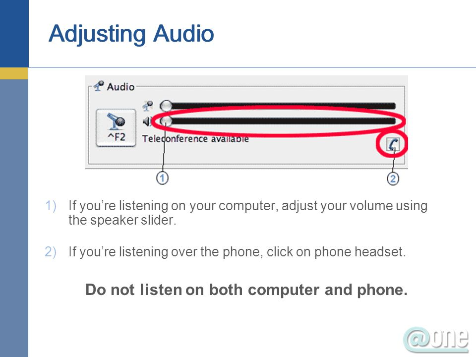 Adjusting Audio 1)If youre listening on your computer, adjust your volume using the speaker slider.