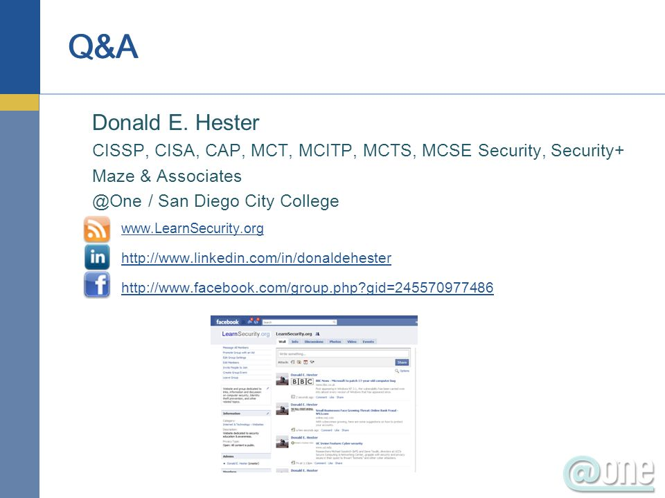 Donald E. Hester CISSP, CISA, CAP, MCT, MCITP, MCTS, MCSE Security, Security+ Maze & Associates @One / San Diego City College www.LearnSecurity.org ht