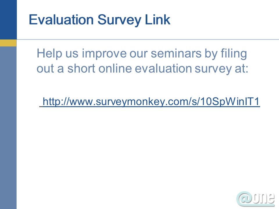 Evaluation Survey Link Help us improve our seminars by filing out a short online evaluation survey at: http://www.surveymonkey.com/s/10SpWinIT1