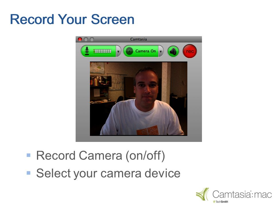 Record Camera (on/off) Select your camera device