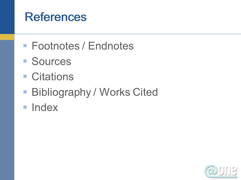 Footnotes / Endnotes Sources Citations Bibliography / Works Cited Index