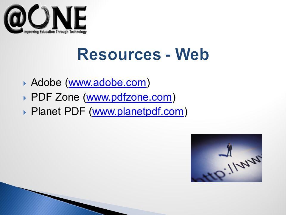Resources - Web Adobe (www.adobe.com)www.adobe.com PDF Zone (www.pdfzone.com)www.pdfzone.com Planet PDF (www.planetpdf.com)www.planetpdf.com