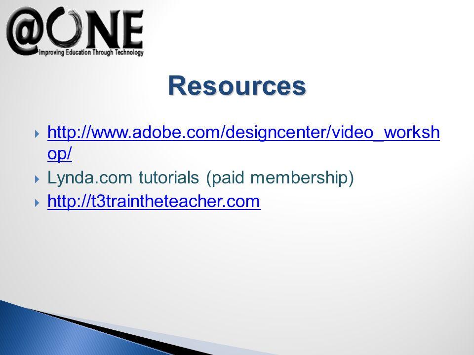 http://www.adobe.com/designcenter/video_worksh op/ http://www.adobe.com/designcenter/video_worksh op/ Lynda.com tutorials (paid membership) http://t3traintheteacher.com Resources