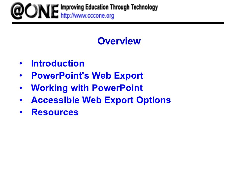 Overview Introduction PowerPoint s Web Export Working with PowerPoint Accessible Web Export Options Resources