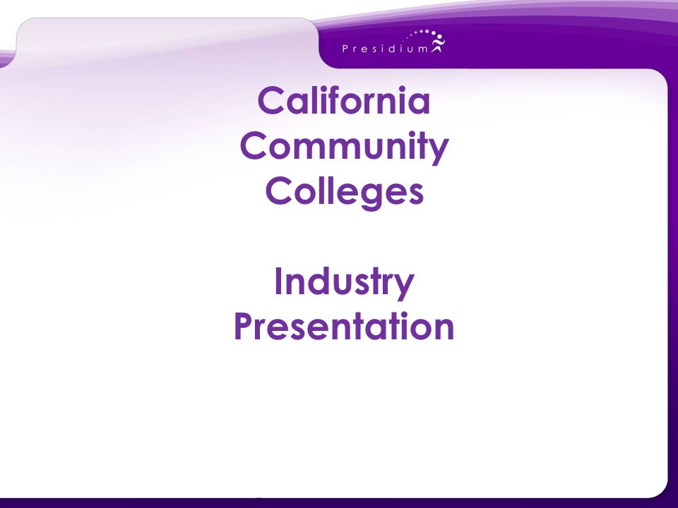California Community Colleges Industry Presentation 08– 06 – 08