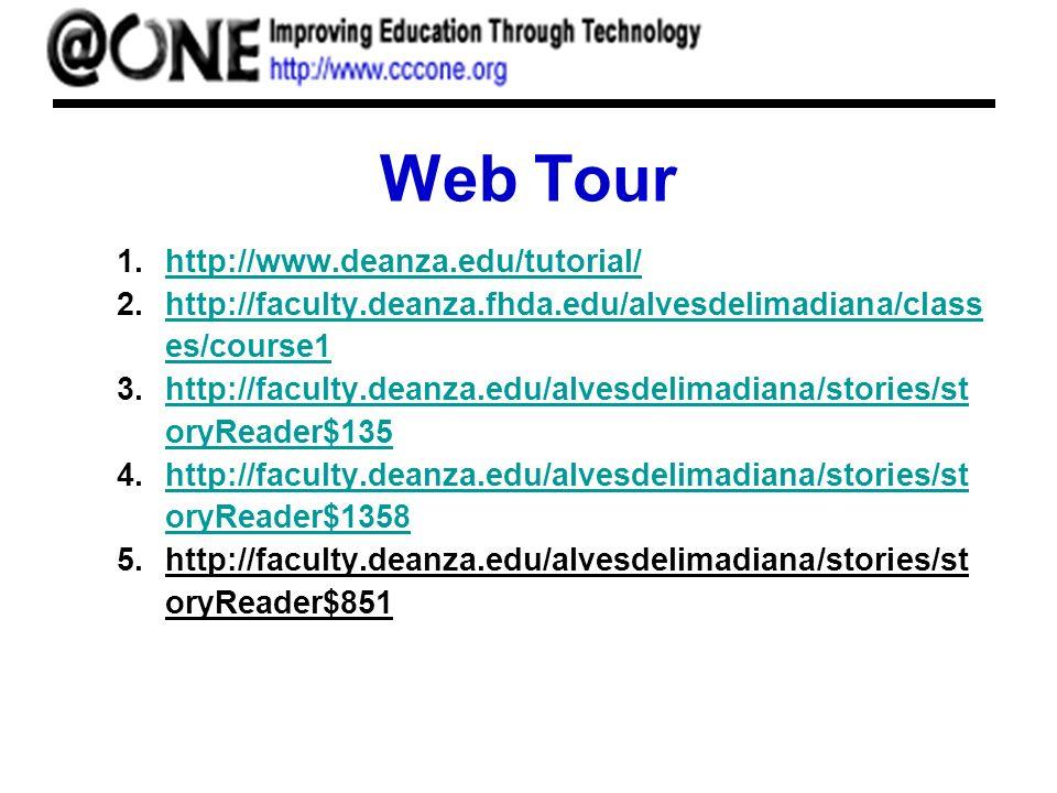 Web Tour 1.http://www.deanza.edu/tutorial/http://www.deanza.edu/tutorial/ 2.http://faculty.deanza.fhda.edu/alvesdelimadiana/class es/course1http://faculty.deanza.fhda.edu/alvesdelimadiana/class es/course1 3.http://faculty.deanza.edu/alvesdelimadiana/stories/st oryReader$135http://faculty.deanza.edu/alvesdelimadiana/stories/st oryReader$135 4.http://faculty.deanza.edu/alvesdelimadiana/stories/st oryReader$1358http://faculty.deanza.edu/alvesdelimadiana/stories/st oryReader$1358 5.http://faculty.deanza.edu/alvesdelimadiana/stories/st oryReader$851