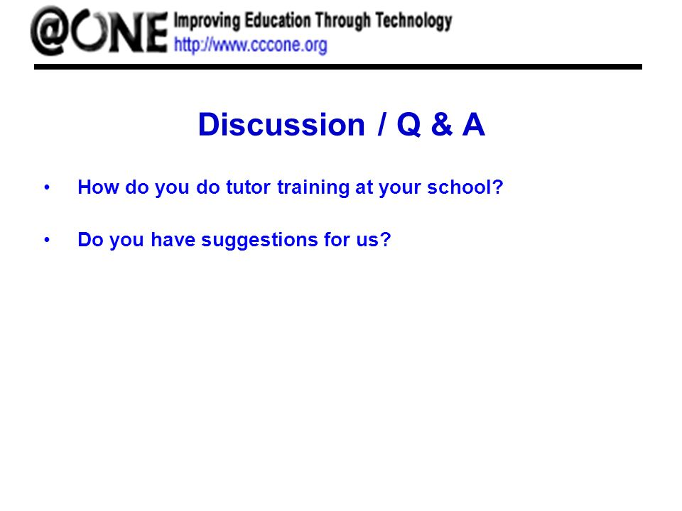 Discussion / Q & A How do you do tutor training at your school Do you have suggestions for us