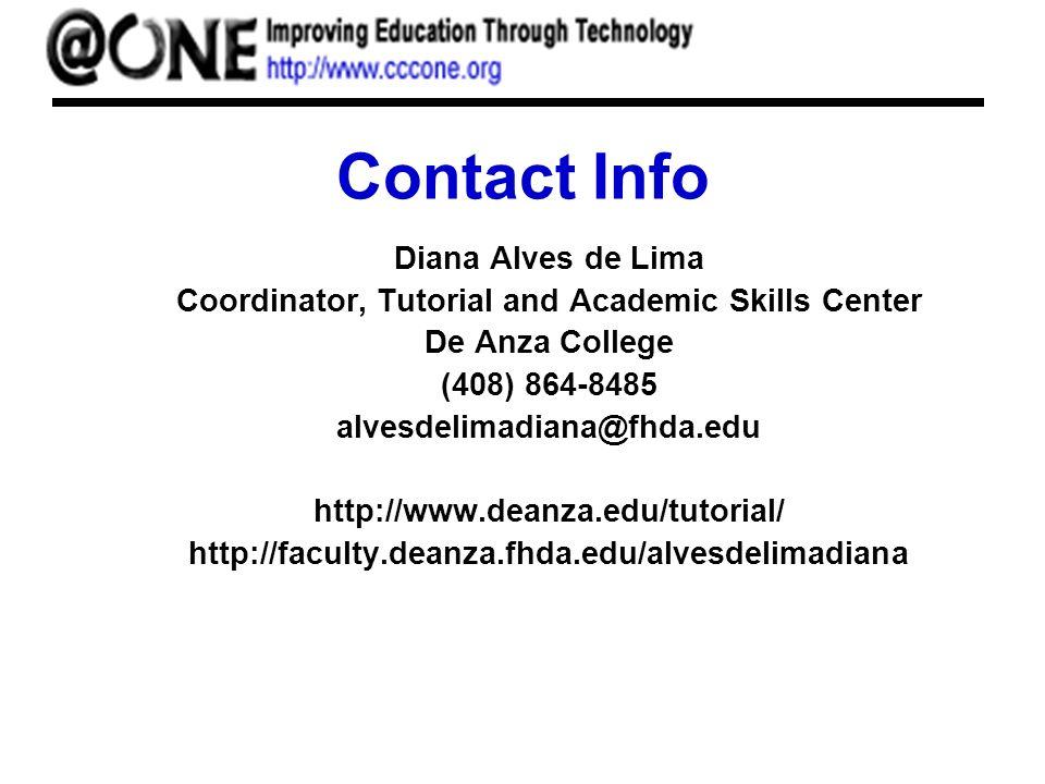 Contact Info Diana Alves de Lima Coordinator, Tutorial and Academic Skills Center De Anza College (408) 864-8485 alvesdelimadiana@fhda.edu http://www.deanza.edu/tutorial/ http://faculty.deanza.fhda.edu/alvesdelimadiana