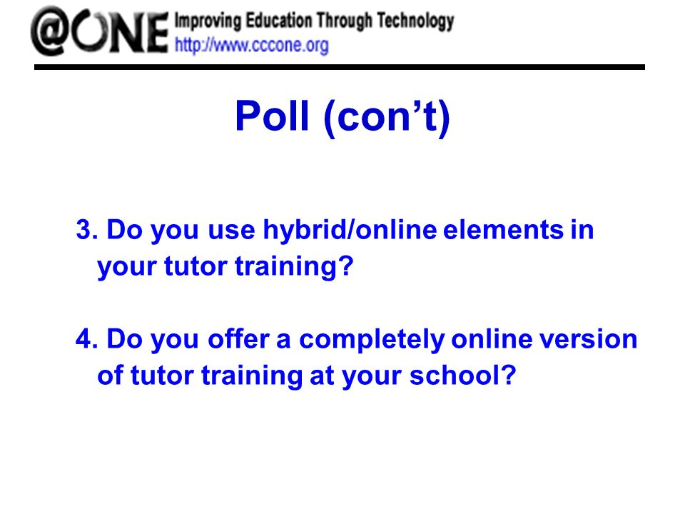 Poll (cont) 3. Do you use hybrid/online elements in your tutor training.