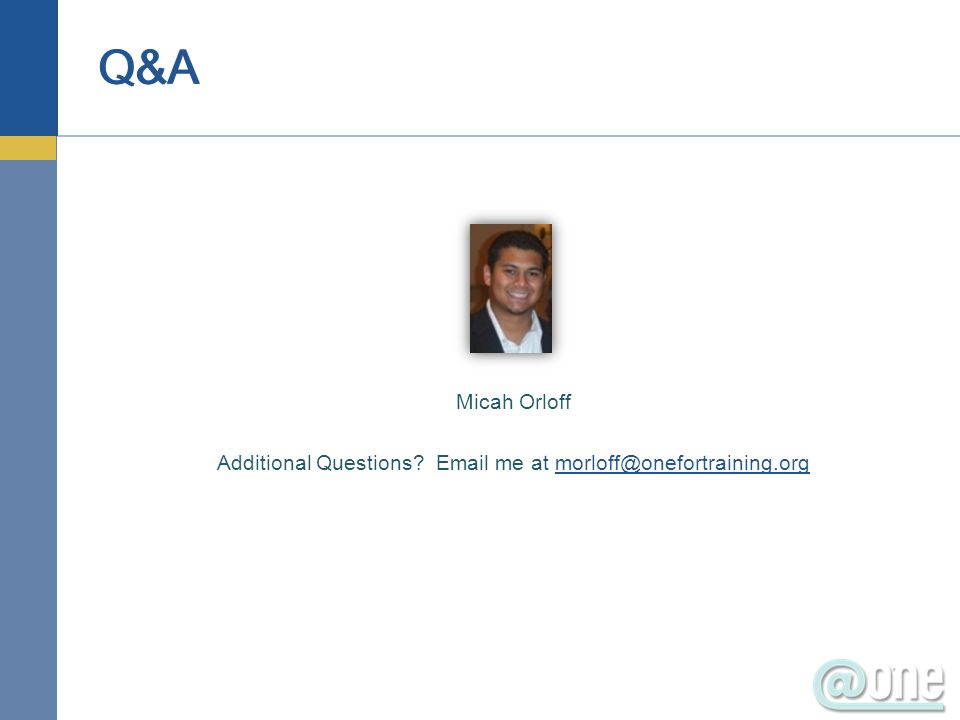 Q&A Micah Orloff Additional Questions? Email me at morloff@onefortraining.orgmorloff@onefortraining.org
