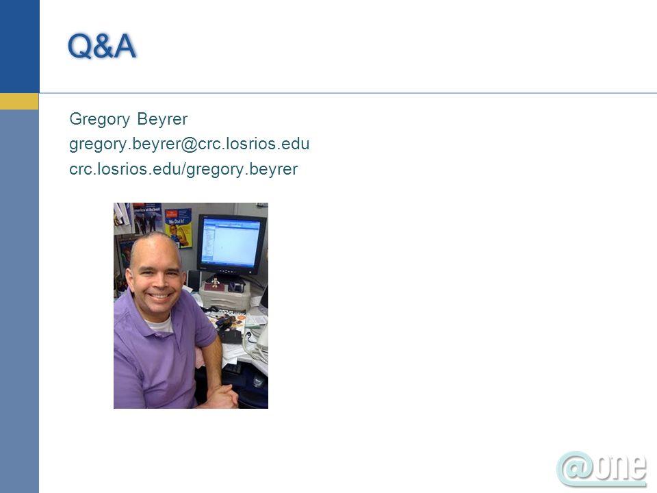 Gregory Beyrer gregory.beyrer@crc.losrios.edu crc.losrios.edu/gregory.beyrer Q&A