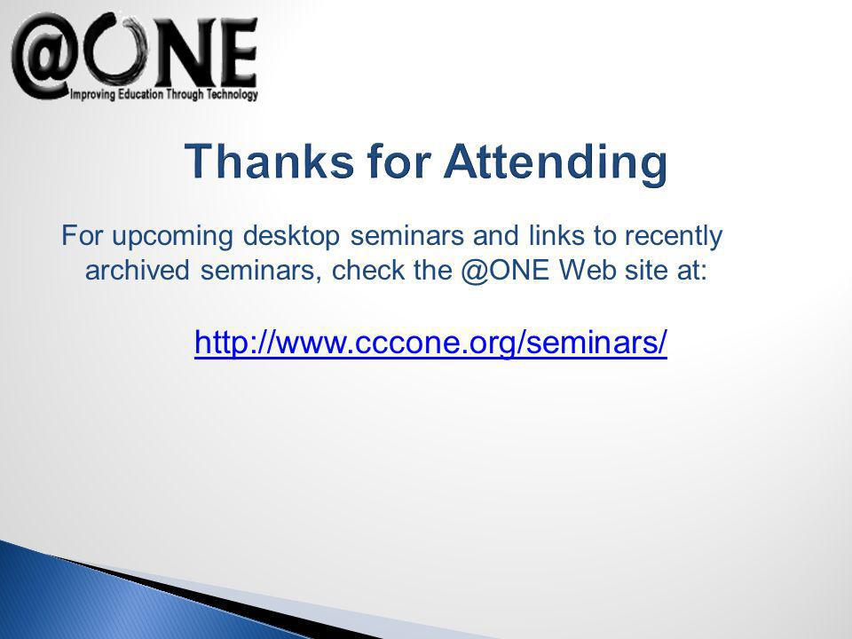 Thanks for Attending For upcoming desktop seminars and links to recently archived seminars, check the @ONE Web site at: http://www.cccone.org/seminars/